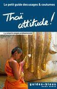 Thaï attitude ! Le petit guide des usages et coutumes: Thaïlande, guide, usages et coutumes
