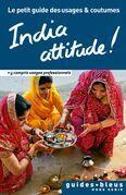 India attitude ! Le petit guide des usages et coutumes: Inde, guide, usages et coutumes