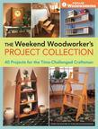 The Weekend Woodworker's Project Collection: 40 Projects for the Time-Challenged Craftsman