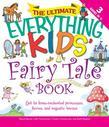 The Ultimate Everything Kids' Fairy Tale Book: Get to know enchanted princesses, fairies, and majestic horses