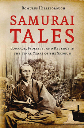 Samurai Tales: Courage, Fidelity and Revenge in the Final Years of the Shogun