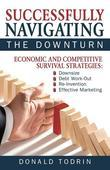 Successfully Navigating the Downturn: Economic and Competitive Survival Strategies