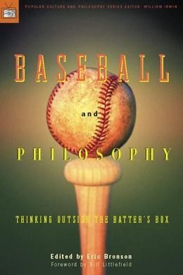 Baseball and Philosophy: Thinking Outside the Batter's Box
