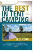 The Best in Tent Camping: Illinois: A Guide for Car Campers Who Hate RVs, Concrete Slabs, and Loud Portable Stereos