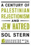 A Century of Palestinian Rejectionism and Jew Hatred