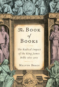 The Book of Books: The Radical Impact of the King James Bible 1611-2011