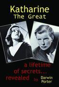 Katharine The Great: Hepburn: Secrets of a Life Revealed