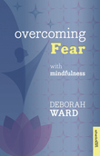 Overcoming Fear with Mindfulness