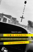 Toxic Charity: How the Church Hurts Those They Help and How to Reverse It