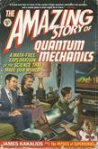 The Amazing Story of Quantum Mechanics: A Math-Free Exploration of the Science That Made Our World