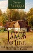 Jakob der Letzte - Eine Waldbauerngeschichte aus unseren Tagen (Vollständige Ausgabe)