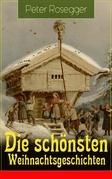 Die schönsten Weihnachtsgeschichten (Vollständige Ausgabe)