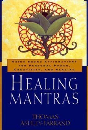 Healing Mantras: Using Sound Affirmations for Personal Power, Creativity, and Healing