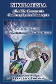 Nikola Tesla: Afterlife Comments on Paraphysical Concepts, Volume One: New Definitions and Meditations
