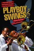 Playboy Swings: How Hugh Hefner and Playboy Changed the Face of Music