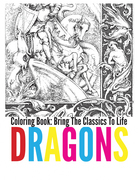 Dragons Coloring Book - Bring The Classics To Life