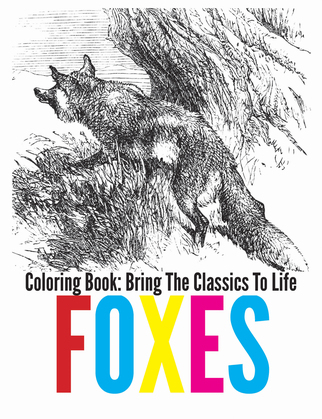 Foxes Coloring Book - Bring The Classics To Life