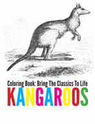 Kangaroos Coloring Book - Bring The Classics To Life