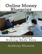 Online Money Blueprint: Online Money Making Made Easy