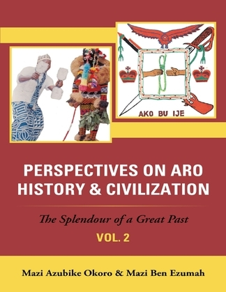 Perspectives On Aro History & Civilization: The Splendour of a Great Past: Vol. 2