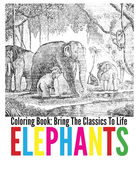 Elephants Coloring Book - Bring The Classics To Life