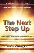 The Next Step Up: The Art of Instant Stress Release, How to use your innate powers to create the life you want