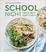 Williams-Sonoma School Night: Dinner Solutions for Every Day of the Week