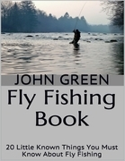 Fly Fishing Book: 20 Little Known Things You Must Know About Fly Fishing