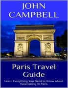 Paris Travel Guide: Learn Everything You Need to Know About Vacationing In Paris