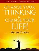 Change Your Thinking & Change Your Life: The Ultimate Life Changing Workbook