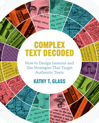 Complex Text Decoded: How to Design Lessons and Use Strategies That Target Authentic Texts