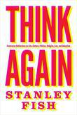 Think Again: Contrarian Reflections on Life, Culture, Politics, Religion, Law, and Education