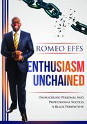 Enthusiasm Unchained: Unshackling Personal and Professional Success. A Black Perspective