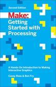Getting Started with Processing: A Hands-On Introduction to Making Interactive Graphics