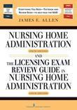 Nursing Home Administration, 6th Editon and The Licensing Exam Review Guide in Nursing Home Administration, 6th Edtion SET