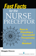 Fast Facts for the Nurse Preceptor: Keys to Providing a Successful Preceptorship in a Nutshell