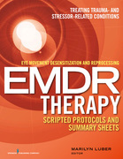 Eye Movement Desensitization and Reprocessing (EMDR) Therapy Scripted Protocols and Summary Sheets: Treating Trauma- and Stressor-Related Conditions