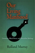 Our Living Manhood: Literature, Black Power, and Masculine Ideology