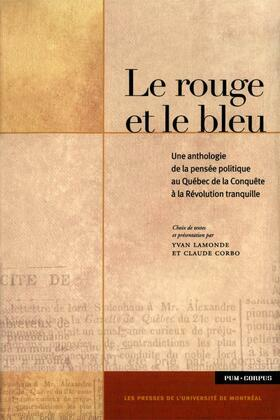 Le rouge et le bleu. Une anthologie de la pensée politique au Québec de la Conquête à la Révolution tranquille