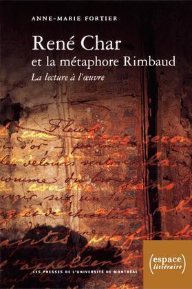 René Char et la métaphore Rimbaud. La lecture à l'oeuvre