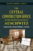 The Central Construction Office of the Waffen-SS and Police Auschwitz: Organization, Responsibilities, Activities