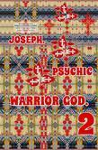 Joseph. Psychic Warrior God. Part 2.