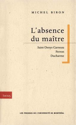 L'absence du maître. Saint-Denys Garneau, Ferron, Ducharme