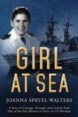 Girl at Sea: A Story of Courage, Strength, and Growth from One of the First Women to Serve on US Warships
