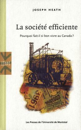 La societe efficiente. Pourquoi fait-il si bon vivre au Canada?
