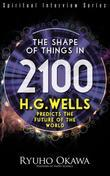 The Shape of Things in 2100: H.G. Wells Predicts the Future of the World
