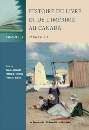 Histoire du livre et de l'imprimé au Canada, Vol. II: de 1840 à 1918