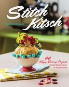 Stitch Kitsch: 44 Happy Sewing Projects from Home Décor to Accessories