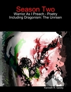 Season Two: Warrior As I Preach - Poetry Including Dragonism: The Unrisen