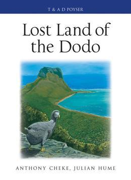 Lost Land of the Dodo: The Ecological History of Mauritius, Reunion and Rodrigues